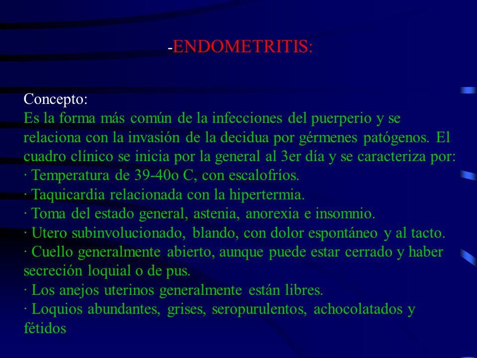 - ENDOMETRITIS: Concepto: Es la forma más común de la infecciones del puerperio y se relaciona con la invasión de la decidua por gérmenes patógenos. E