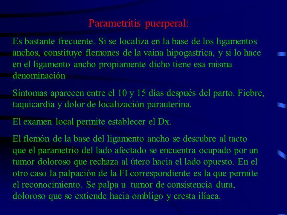 Parametritis puerperal: Es bastante frecuente. Si se localiza en la base de los ligamentos anchos, constituye flemones de la vaina hipogastrica, y si