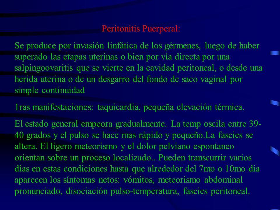 Peritonitis Puerperal: Se produce por invasión linfática de los gérmenes, luego de haber superado las etapas uterinas o bien por vía directa por una s