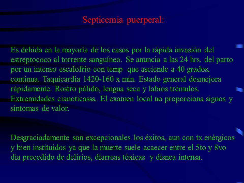 Septicemia puerperal: Es debida en la mayoría de los casos por la rápida invasión del estreptococo al torrente sanguíneo. Se anuncia a las 24 hrs. del