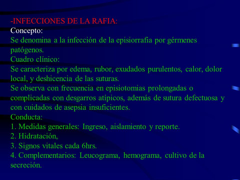-INFECCIONES DE LA RAFIA: Concepto: Se denomina a la infección de la episiorrafia por gérmenes patógenos. Cuadro clínico: Se caracteriza por edema, ru