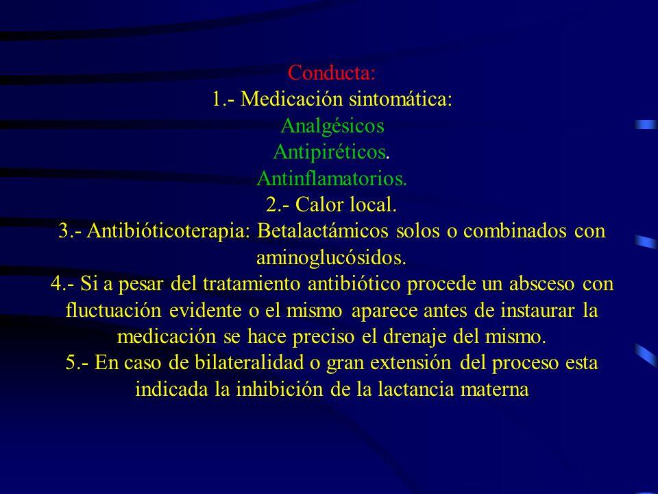 Conducta: 1.- Medicación sintomática: Analgésicos Antipiréticos. Antinflamatorios. 2.- Calor local. 3.- Antibióticoterapia: Betalactámicos solos o com