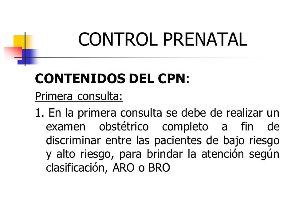 CONTROL PRENATAL CONTENIDOS DEL CPN: Primera consulta: 1. En la primera consulta se debe de realizar un examen obstétrico completo a fin de discrimina