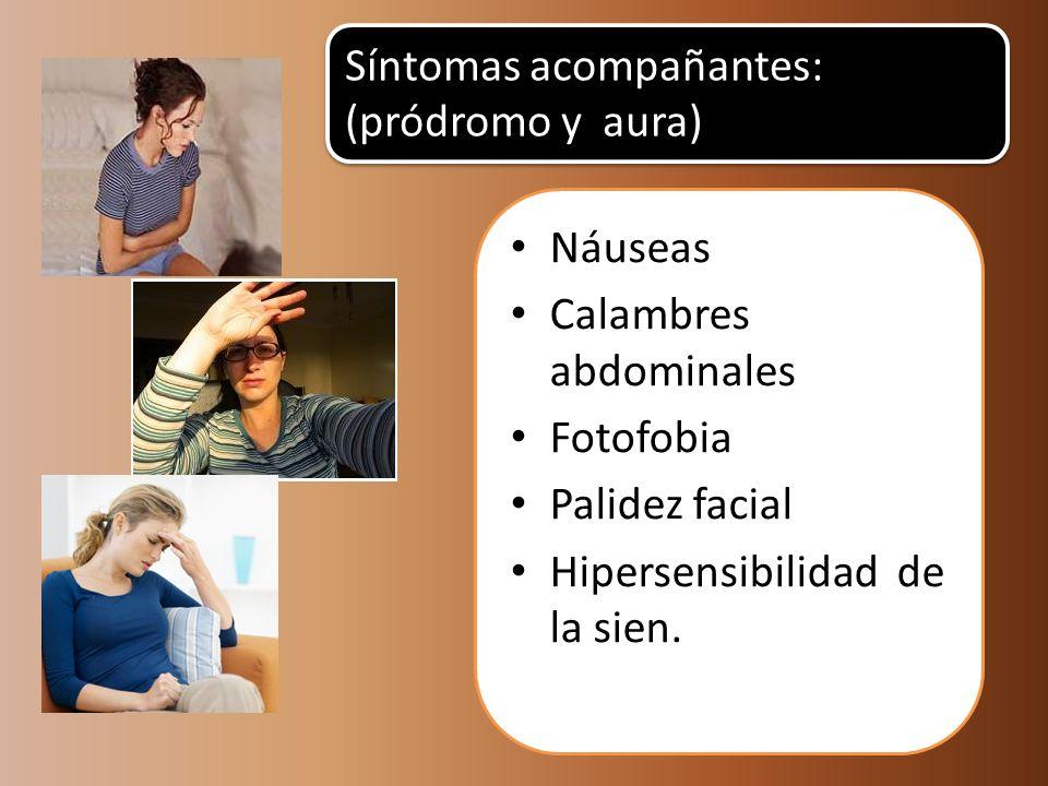 Náuseas Calambres abdominales Fotofobia Palidez facial Hipersensibilidad de la sien. Síntomas acompañantes: (pródromo y aura)