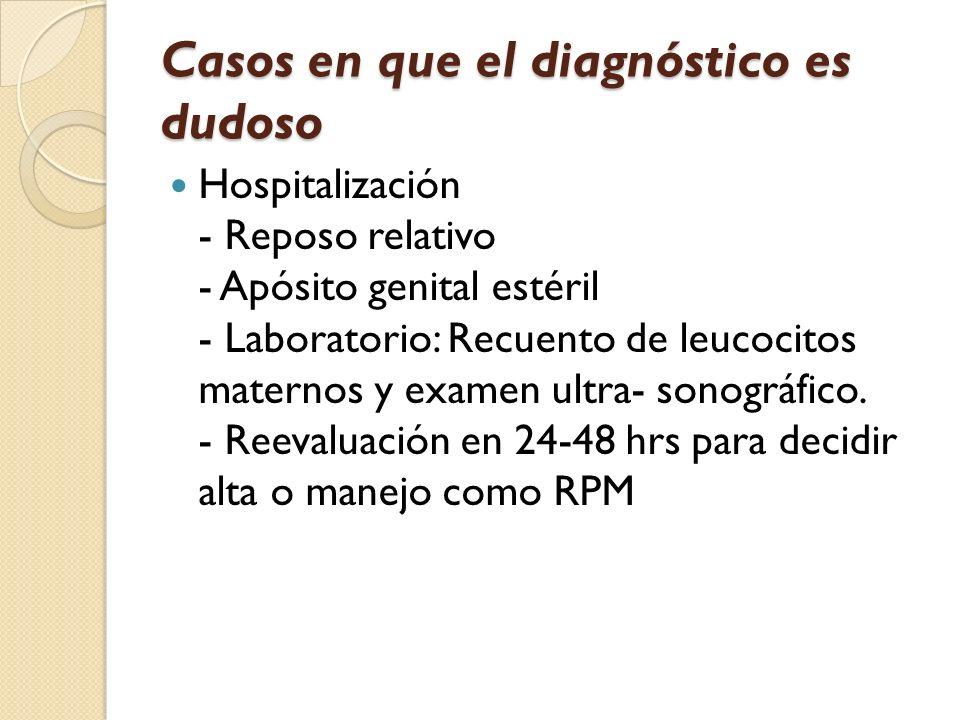 Casos en que el diagnóstico es dudoso Hospitalización - Reposo relativo - Apósito genital estéril - Laboratorio: Recuento de leucocitos maternos y exa