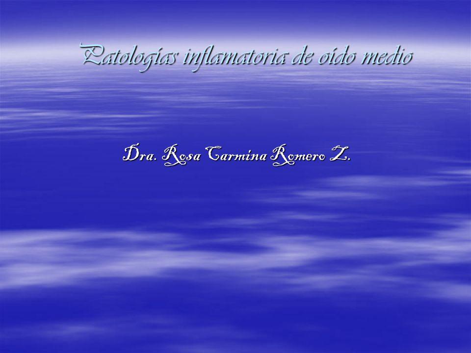 Patologías inflamatoria de oído medio Dra. Rosa Carmina Romero Z.