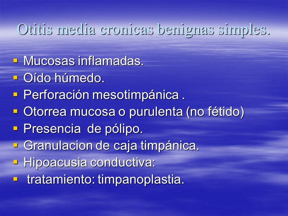 Otitis media cronicas benignas simples. Mucosas inflamadas. Mucosas inflamadas. Oído húmedo. Oído húmedo. Perforación mesotimpánica. Perforación mesot