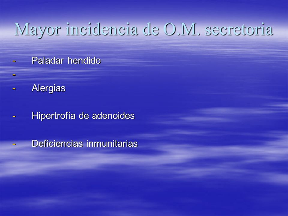 Mayor incidencia de O.M. secretoria -Paladar hendido - -Alergias -Hipertrofia de adenoides -Deficiencias inmunitarias