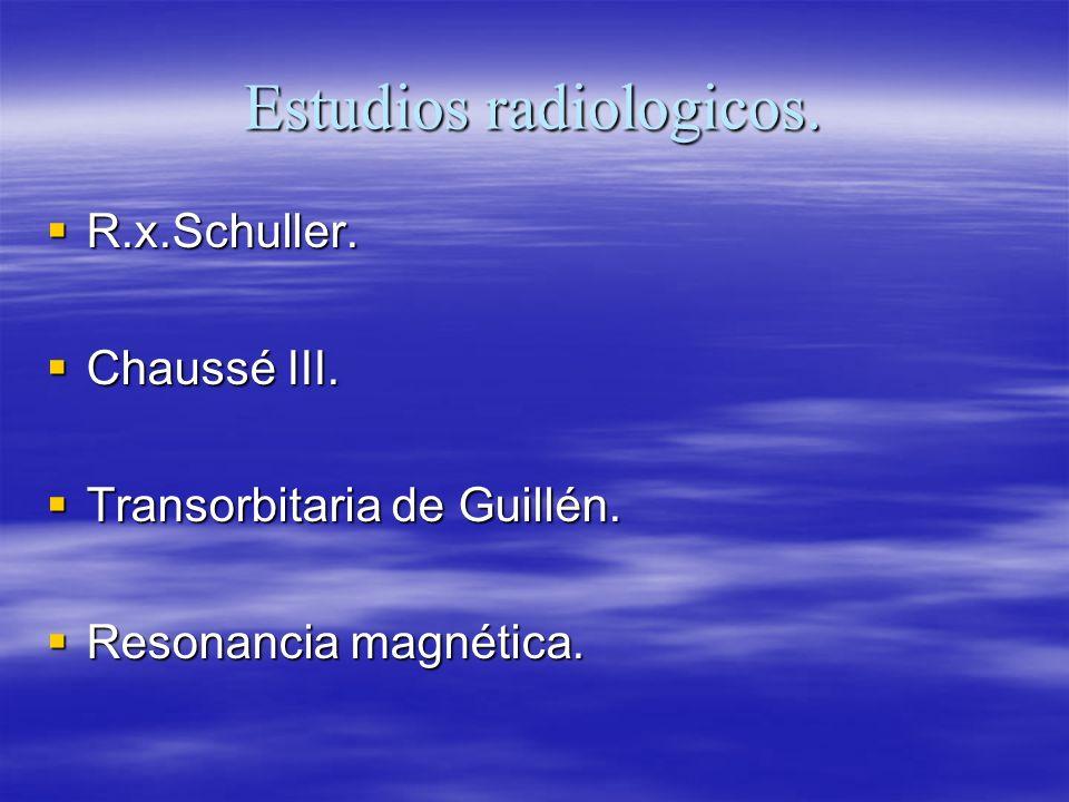Estudios radiologicos. R.x.Schuller. R.x.Schuller. Chaussé III. Chaussé III. Transorbitaria de Guillén. Transorbitaria de Guillén. Resonancia magnétic