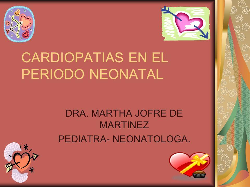 CARDIOPATIAS EN EL PERIODO NEONATAL DRA. MARTHA JOFRE DE MARTINEZ PEDIATRA- NEONATOLOGA.