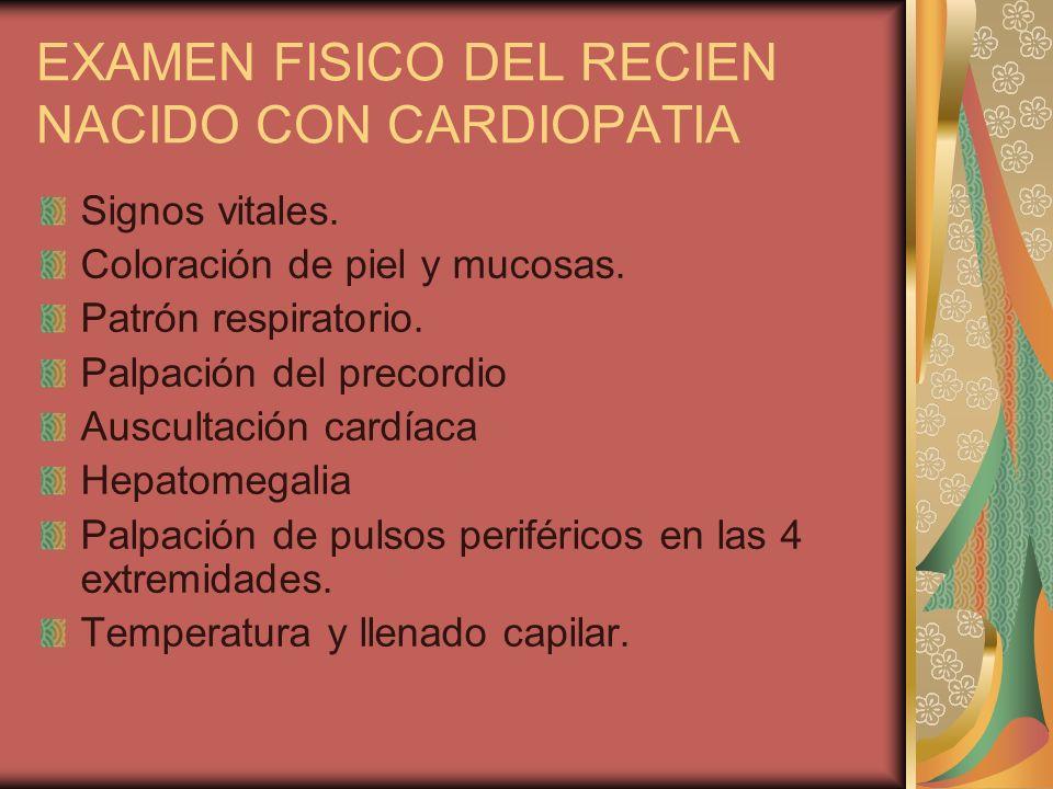 EXAMEN FISICO DEL RECIEN NACIDO CON CARDIOPATIA Signos vitales. Coloración de piel y mucosas. Patrón respiratorio. Palpación del precordio Auscultació