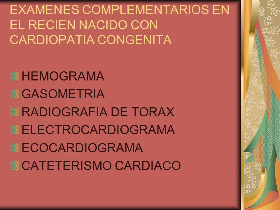 EXAMENES COMPLEMENTARIOS EN EL RECIEN NACIDO CON CARDIOPATIA CONGENITA HEMOGRAMA GASOMETRIA RADIOGRAFIA DE TORAX ELECTROCARDIOGRAMA ECOCARDIOGRAMA CAT