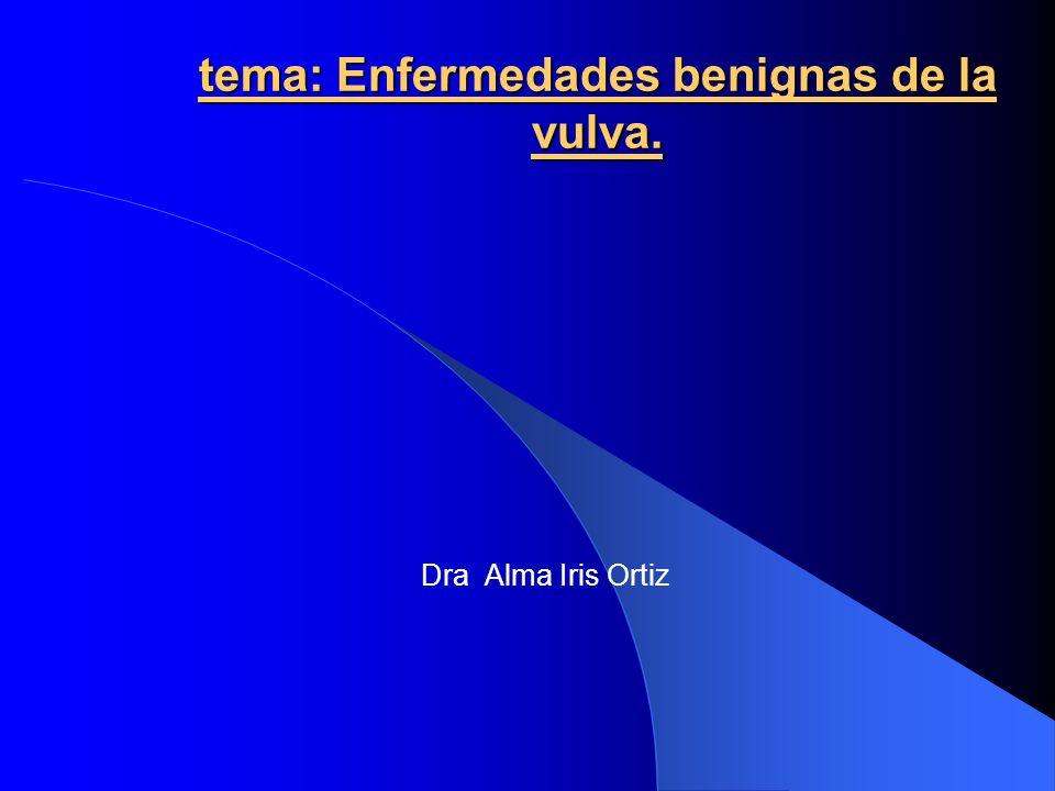 tema: Enfermedades benignas de la vulva. Dra Alma Iris Ortiz