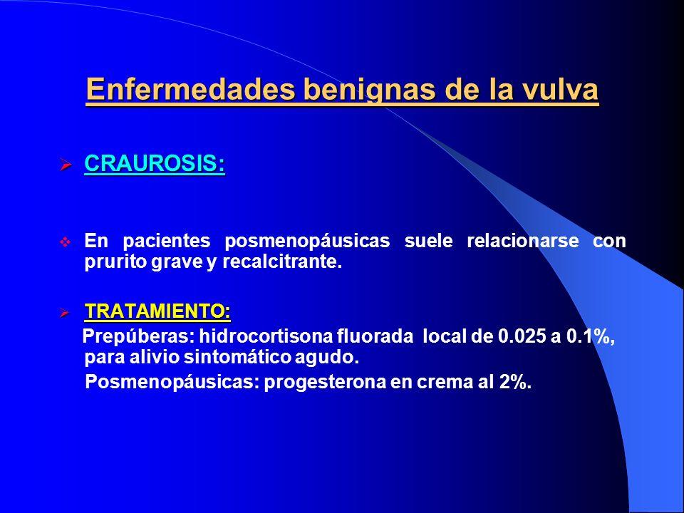 Enfermedades benignas de la vulva CRAUROSIS: CRAUROSIS: En pacientes posmenopáusicas suele relacionarse con prurito grave y recalcitrante. TRATAMIENTO