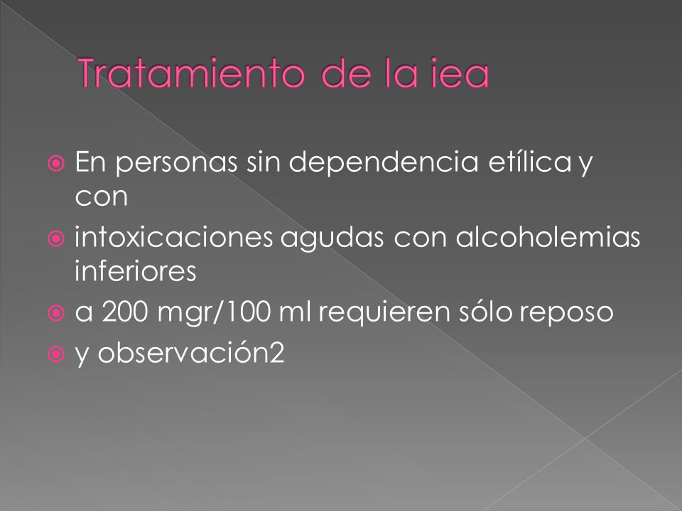 En personas sin dependencia etílica y con intoxicaciones agudas con alcoholemias inferiores a 200 mgr/100 ml requieren sólo reposo y observación2