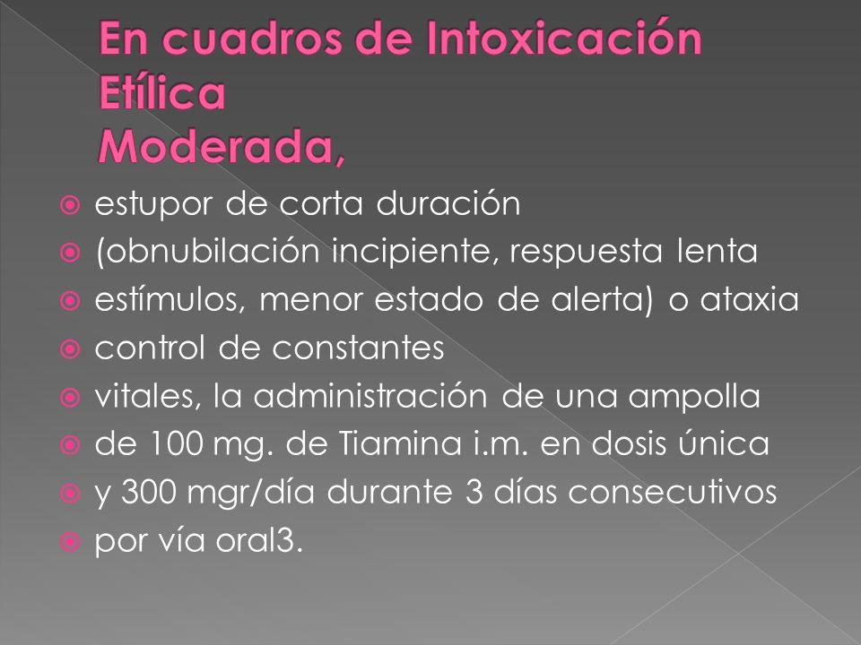 estupor de corta duración (obnubilación incipiente, respuesta lenta estímulos, menor estado de alerta) o ataxia control de constantes vitales, la admi