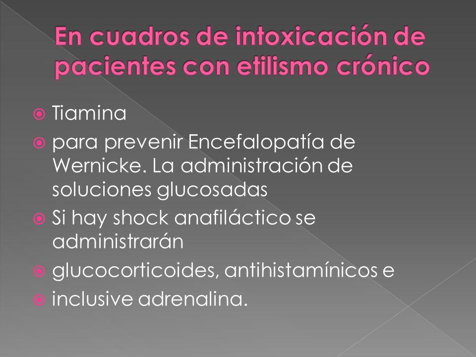 Tiamina para prevenir Encefalopatía de Wernicke. La administración de soluciones glucosadas Si hay shock anafiláctico se administrarán glucocorticoide