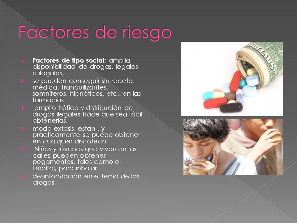 Factores de tipo social: amplia disponibilidad de drogas, legales e ilegales, se pueden conseguir sin receta médica. Tranquilizantes, somníferos, hipn