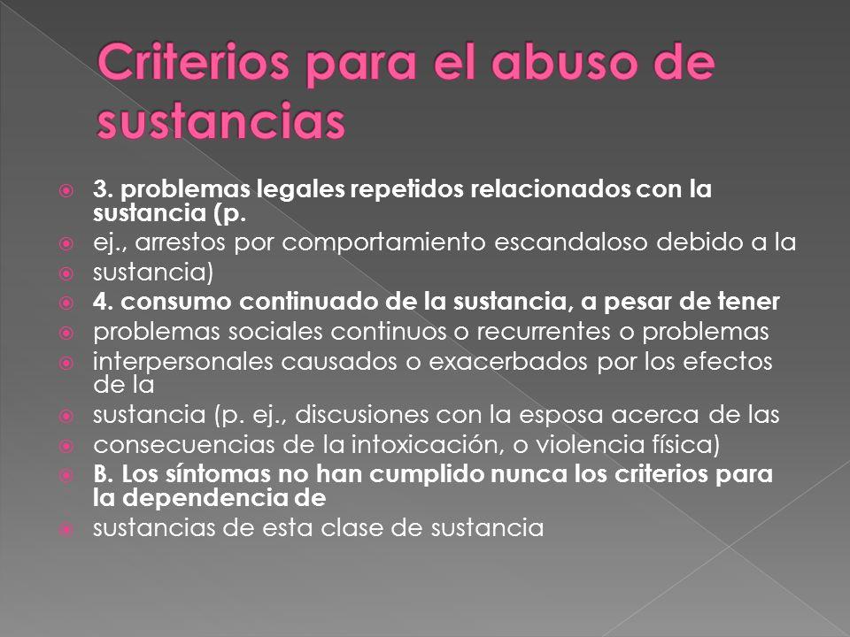 3. problemas legales repetidos relacionados con la sustancia (p. ej., arrestos por comportamiento escandaloso debido a la sustancia) 4. consumo contin