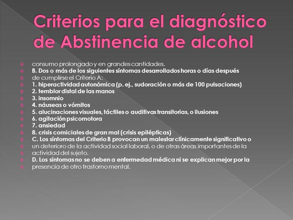 consumo prolongado y en grandes cantidades. B. Dos o más de los siguientes síntomas desarrollados horas o días después de cumplirse el Criterio A: 1.