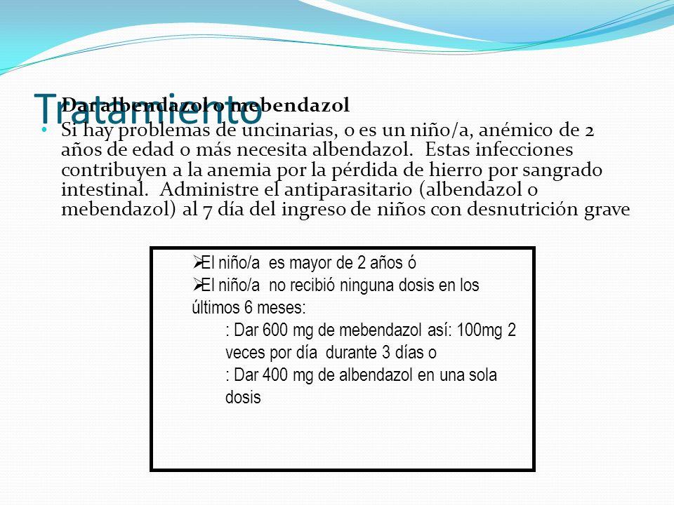 Tratamiento Dar albendazol o mebendazol Si hay problemas de uncinarias, o es un niño/a, anémico de 2 años de edad o más necesita albendazol. Estas inf