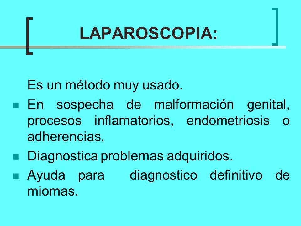 LAPAROSCOPIA: Es un método muy usado. En sospecha de malformación genital, procesos inflamatorios, endometriosis o adherencias. Diagnostica problemas