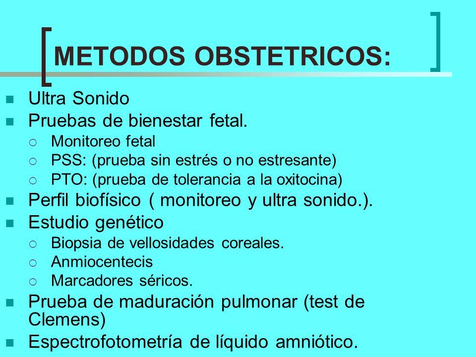 METODOS OBSTETRICOS: Ultra Sonido Pruebas de bienestar fetal. Monitoreo fetal PSS: (prueba sin estrés o no estresante) PTO: (prueba de tolerancia a la