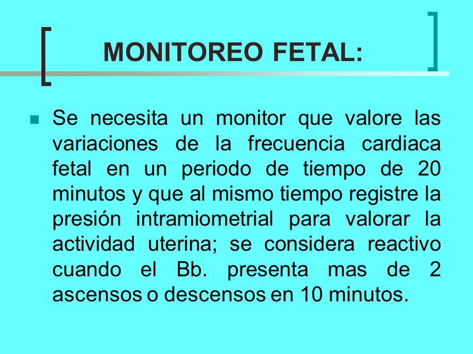 MONITOREO FETAL: Se necesita un monitor que valore las variaciones de la frecuencia cardiaca fetal en un periodo de tiempo de 20 minutos y que al mism