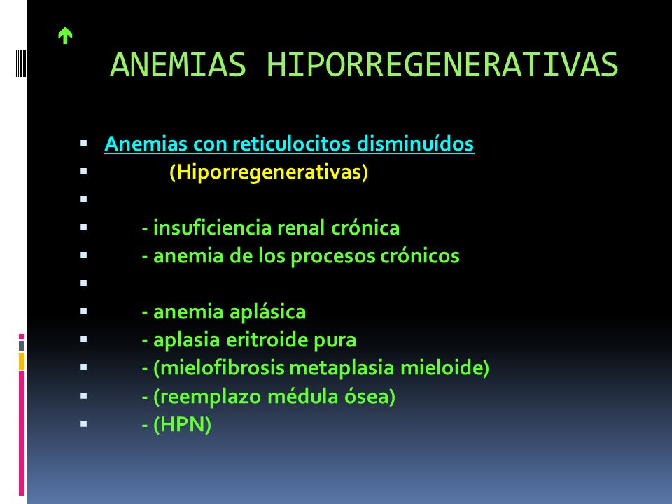 ANEMIAS HIPORREGENERATIVAS Anemias con reticulocitos disminuídos (Hiporregenerativas) - por déficit eritropoyetina - insuficiencia renal crónica - ane
