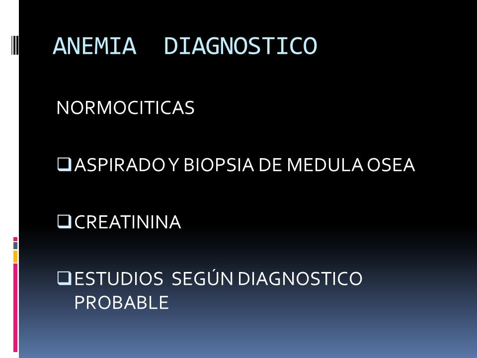 ANEMIA DIAGNOSTICO NORMOCITICAS ASPIRADO Y BIOPSIA DE MEDULA OSEA CREATININA ESTUDIOS SEGÚN DIAGNOSTICO PROBABLE