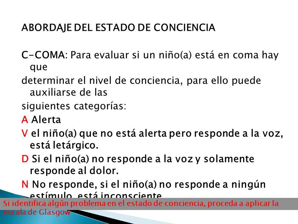 ABORDAJE DEL ESTADO DE CONCIENCIA C-COMA: Para evaluar si un niño(a) está en coma hay que determinar el nivel de conciencia, para ello puede auxiliars