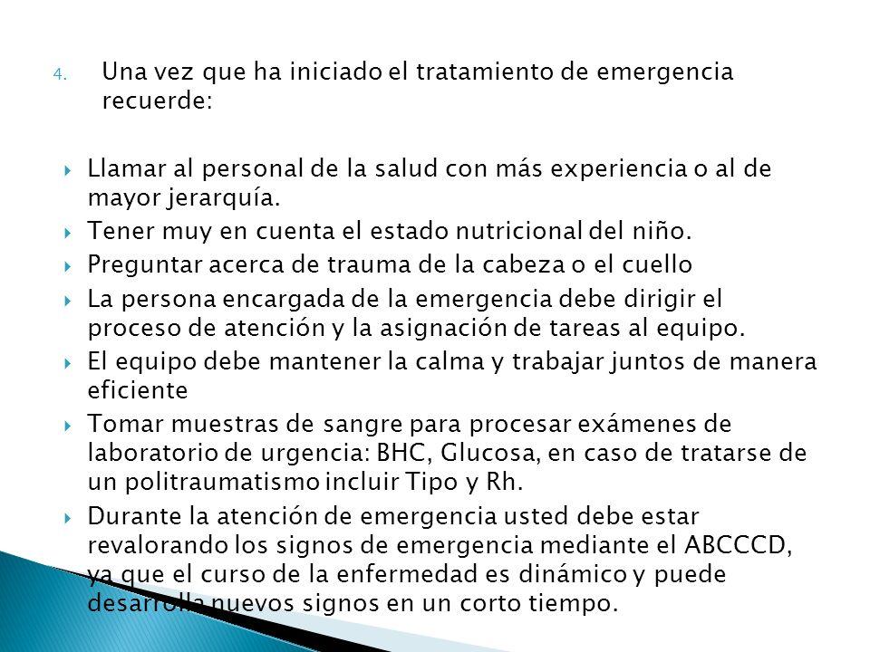 4. Una vez que ha iniciado el tratamiento de emergencia recuerde: Llamar al personal de la salud con más experiencia o al de mayor jerarquía. Tener mu
