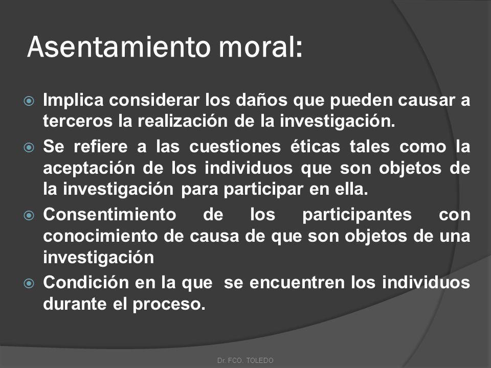 Asentamiento moral: Implica considerar los daños que pueden causar a terceros la realización de la investigación.