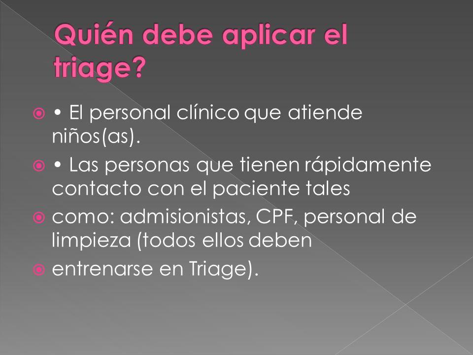 El personal clínico que atiende niños(as). Las personas que tienen rápidamente contacto con el paciente tales como: admisionistas, CPF, personal de li