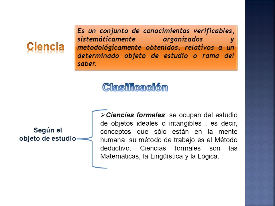 Es un conjunto de conocimientos verificables, sistemáticamente organizados y metodológicamente obtenidos, relativos a un determinado objeto de estudio