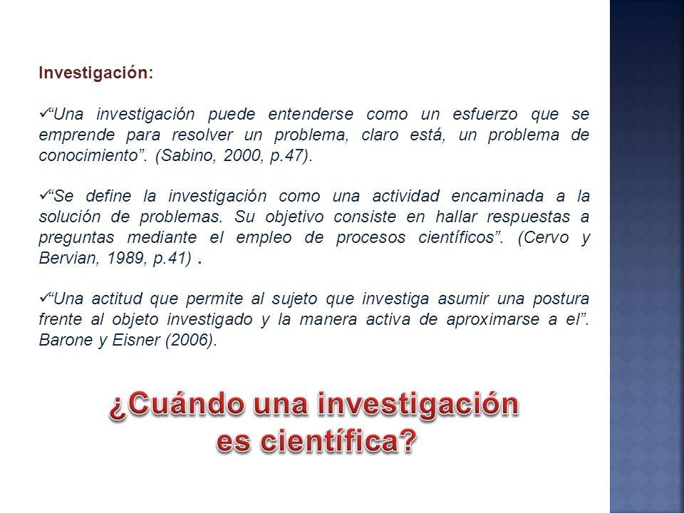 Investigación: Una investigación puede entenderse como un esfuerzo que se emprende para resolver un problema, claro está, un problema de conocimiento.