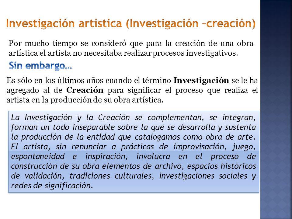 Por mucho tiempo se consideró que para la creación de una obra artística el artista no necesitaba realizar procesos investigativos. Es sólo en los últ