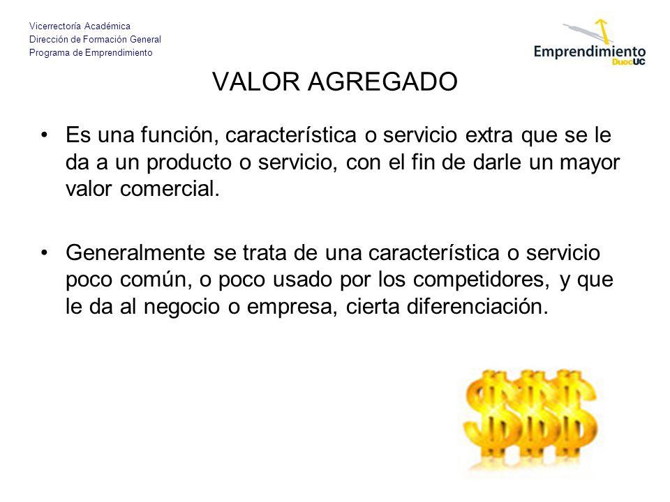 Vicerrectoría Académica Dirección de Formación General Programa de Emprendimiento VALOR AGREGADO Es una función, característica o servicio extra que s
