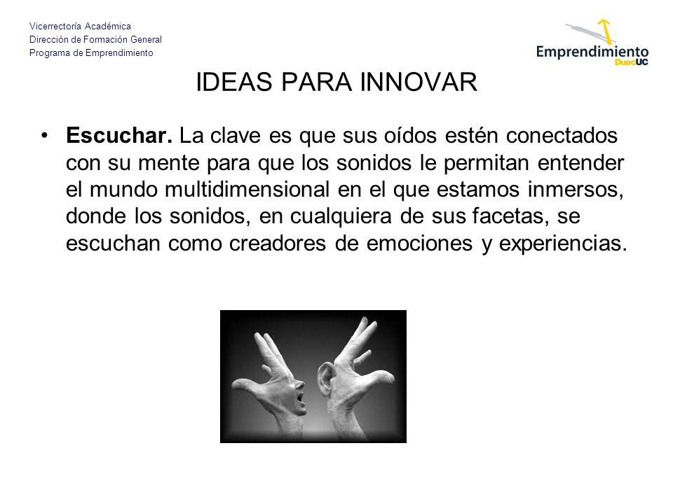 Vicerrectoría Académica Dirección de Formación General Programa de Emprendimiento IDEAS PARA INNOVAR Escuchar. La clave es que sus oídos estén conecta
