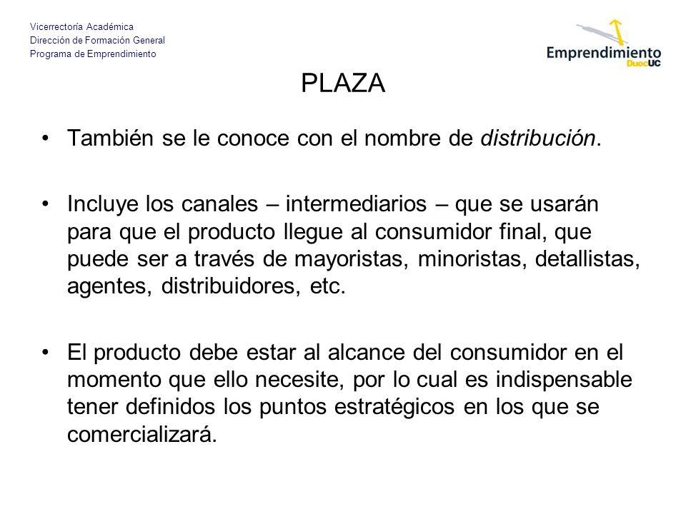 Vicerrectoría Académica Dirección de Formación General Programa de Emprendimiento PLAZA También se le conoce con el nombre de distribución. Incluye lo