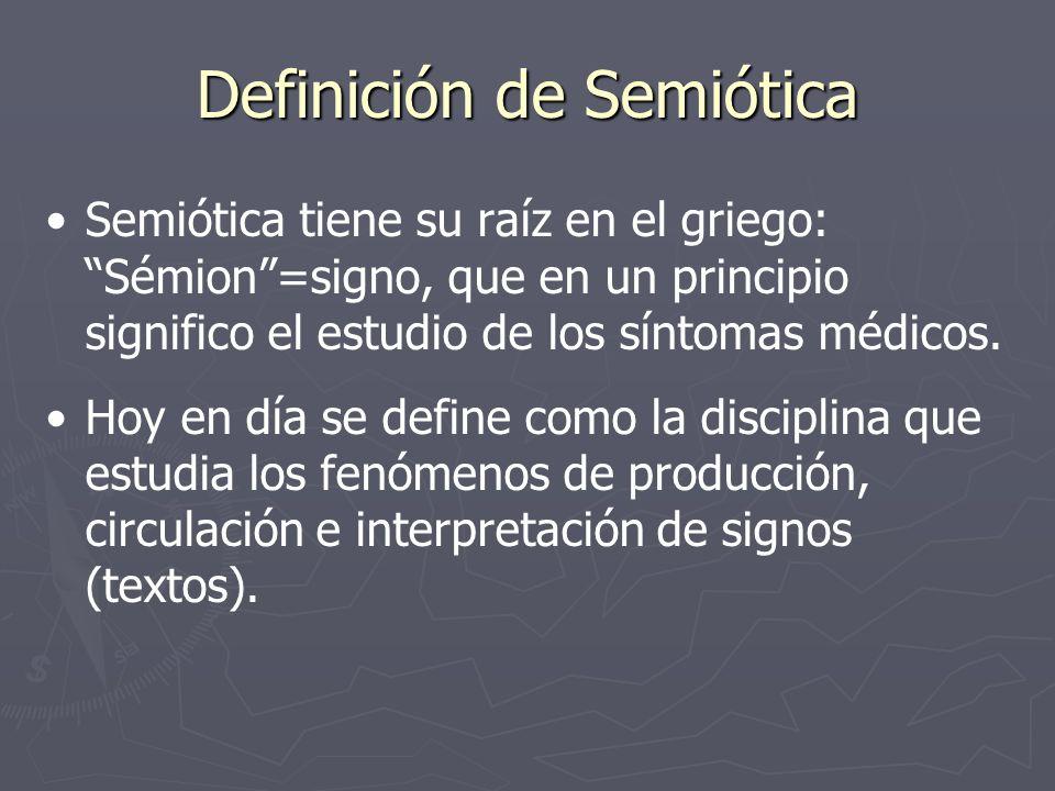 Definición de Semiótica Semiótica tiene su raíz en el griego: Sémion=signo, que en un principio significo el estudio de los síntomas médicos. Hoy en d