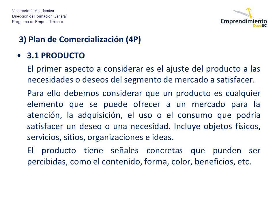 Vicerrectoría Académica Dirección de Formación General Programa de Emprendimiento 3) Plan de Comercialización (4P) 3.1 PRODUCTO El primer aspecto a co