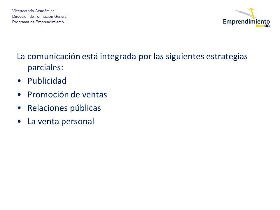 Vicerrectoría Académica Dirección de Formación General Programa de Emprendimiento La comunicación está integrada por las siguientes estrategias parcia