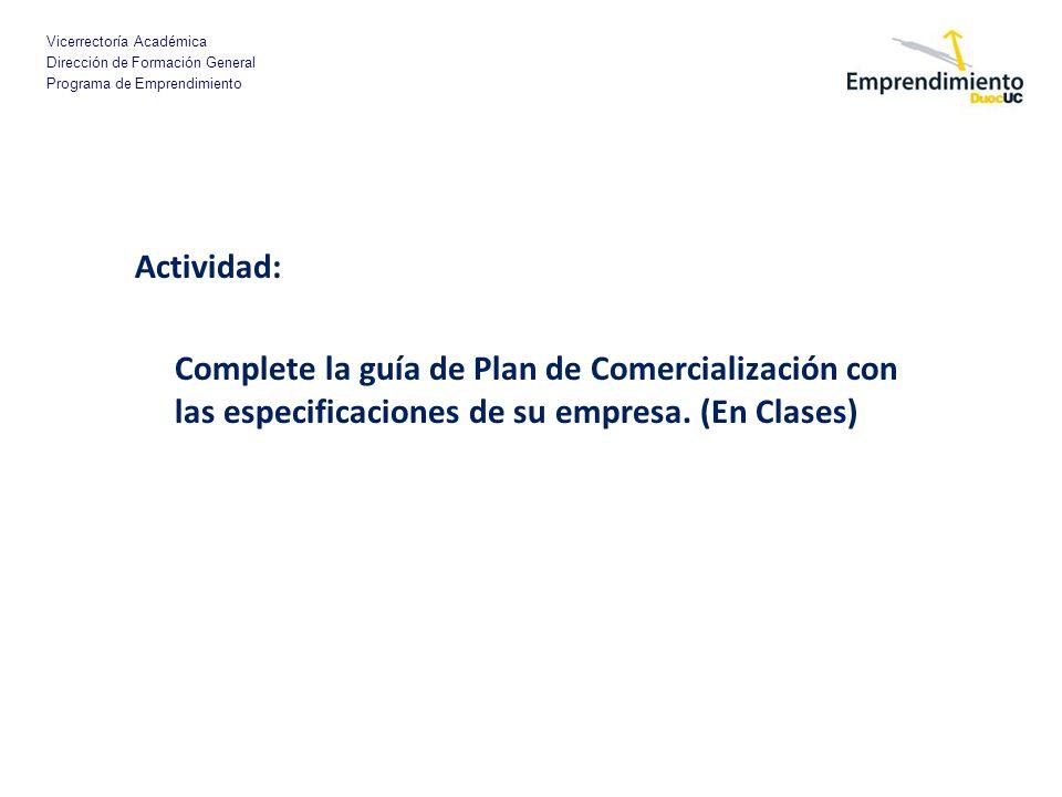 Vicerrectoría Académica Dirección de Formación General Programa de Emprendimiento Actividad: Complete la guía de Plan de Comercialización con las espe