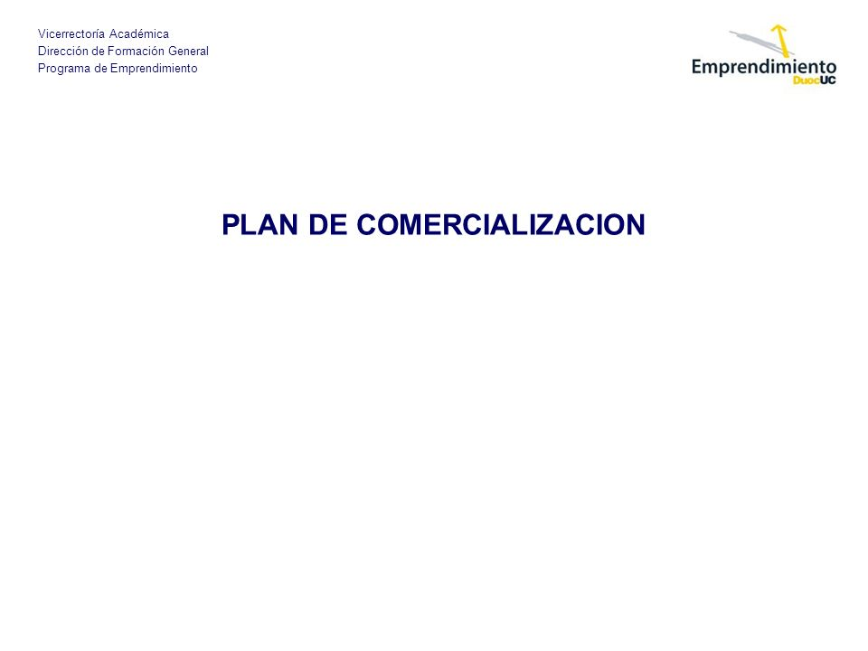Vicerrectoría Académica Dirección de Formación General Programa de Emprendimiento PLAN DE COMERCIALIZACION