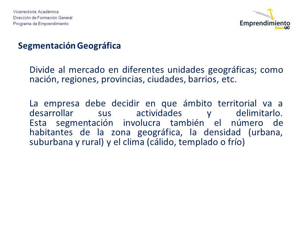 Vicerrectoría Académica Dirección de Formación General Programa de Emprendimiento Segmentación Geográfica Divide al mercado en diferentes unidades geo