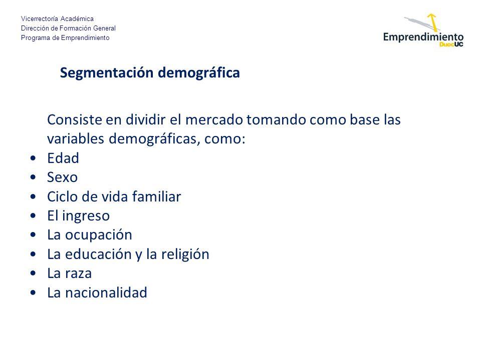 Vicerrectoría Académica Dirección de Formación General Programa de Emprendimiento Segmentación demográfica Consiste en dividir el mercado tomando como