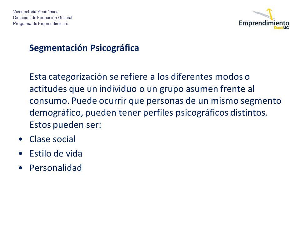 Vicerrectoría Académica Dirección de Formación General Programa de Emprendimiento Segmentación Psicográfica Esta categorización se refiere a los difer