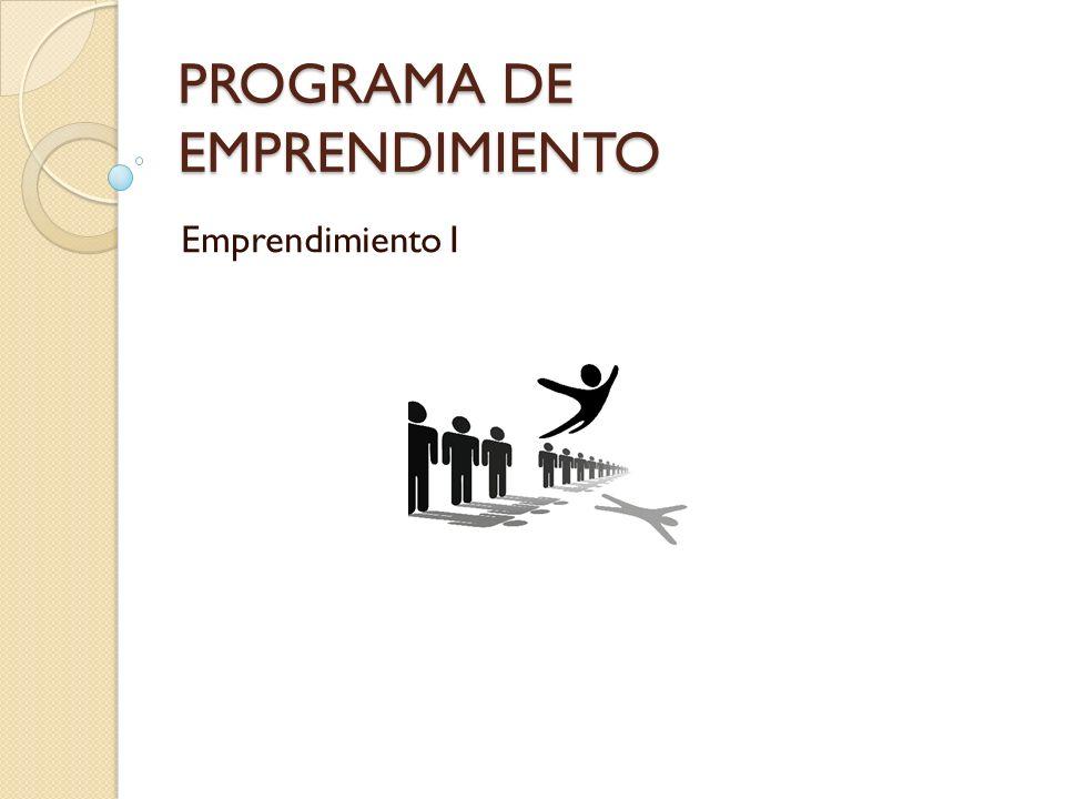 PROGRAMA DE EMPRENDIMIENTO Emprendimiento I