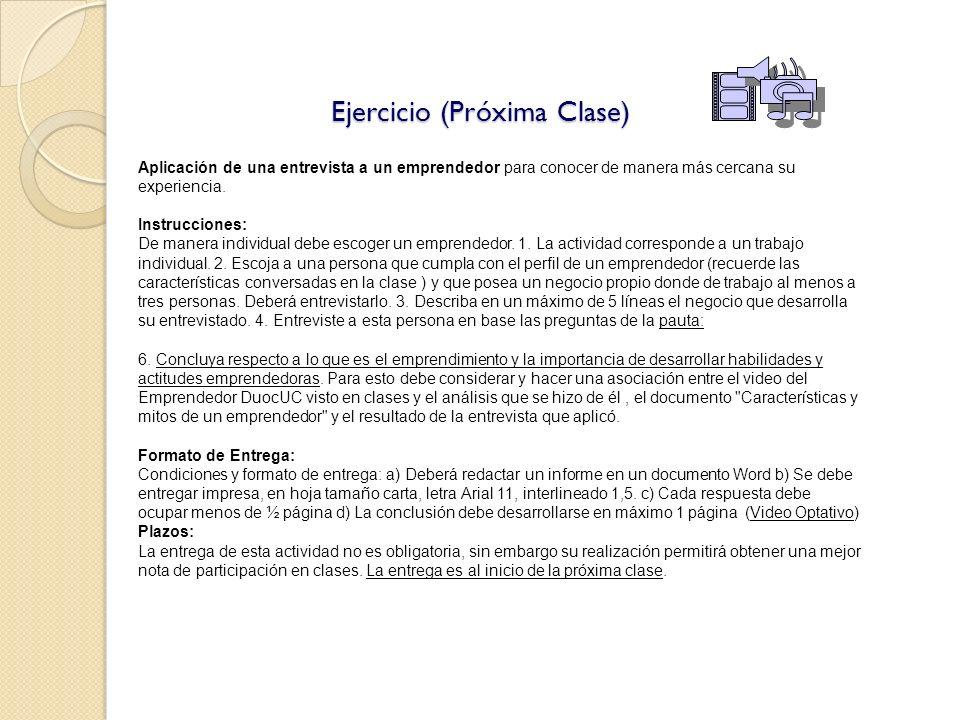 Ejercicio (Próxima Clase) Aplicación de una entrevista a un emprendedor para conocer de manera más cercana su experiencia. Instrucciones: De manera in